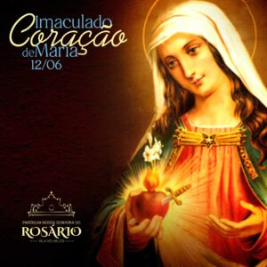12 de junho: Imaculado Coração da Virgem Maria